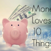 Thumbnail image for Money Loves 10 Things…