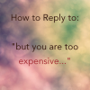 "Thumbnail image for How to reply to ""you are too expensive"""