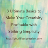 Thumbnail image for 3 Ultimate Basics to Make Your Creativity Profitable with Striking Simplicity
