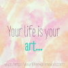 Thumbnail image for Your Life Is Your Art, The Struggle Is Your Poem