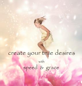 createyourtruedesireswithspeedandgrace