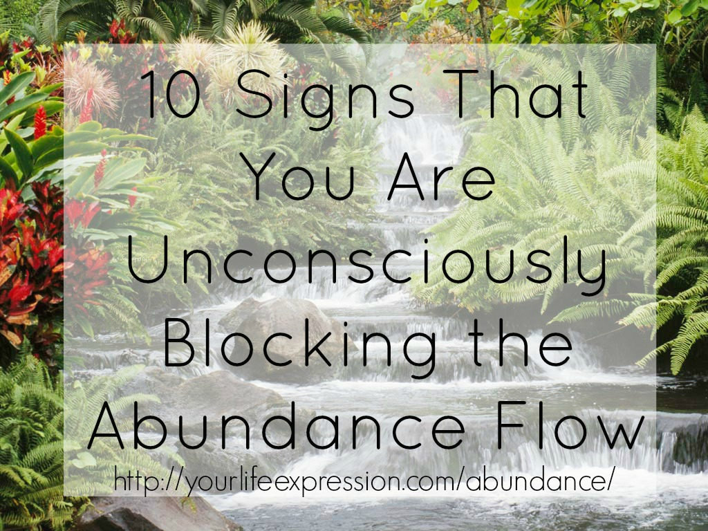 Post image for Ten signs that you are unconsciously blocking the abundance flow