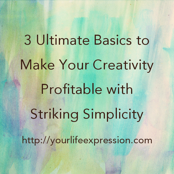 Post image for 3 Ultimate Basics to Make Your Creativity Profitable with Striking Simplicity